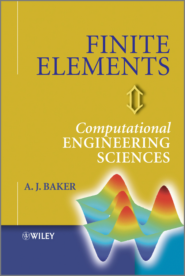 A. Baker J. Finite Elements. Computational Engineering Sciences