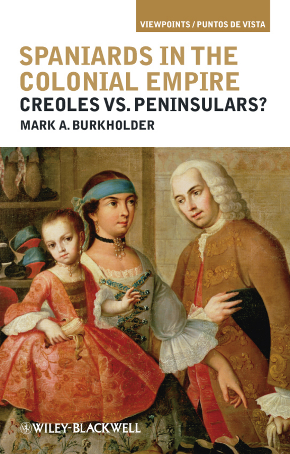 Mark Burkholder A. Spaniards in the Colonial Empire. Creoles vs. Peninsulars? geoff quaife chesapeake chaos a luke tremayne adventure malevolence and betrayal in colonial maryland