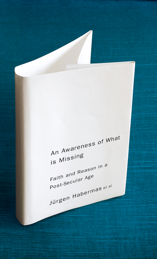Jurgen Habermas An Awareness of What is Missing. Faith and Reason in a Post-secular Age