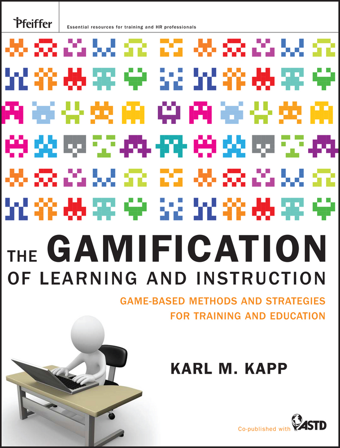 Karl Kapp M. The Gamification of Learning and Instruction. Game-based Methods and Strategies for Training and Education torria davis visual design for online learning
