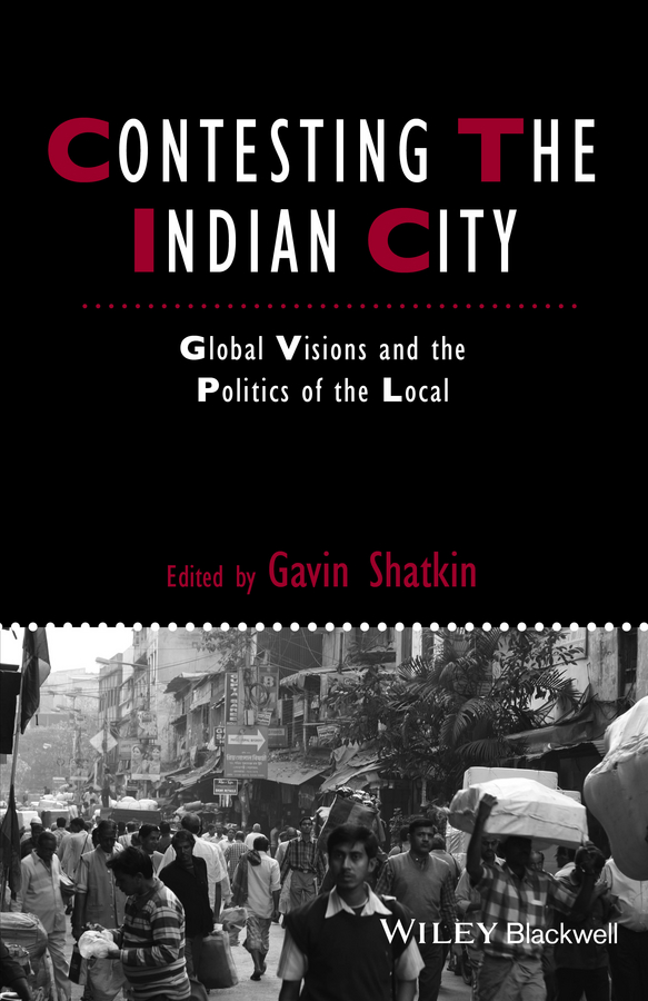 Gavin Shatkin Contesting the Indian City. Global Visions and the Politics of the Local