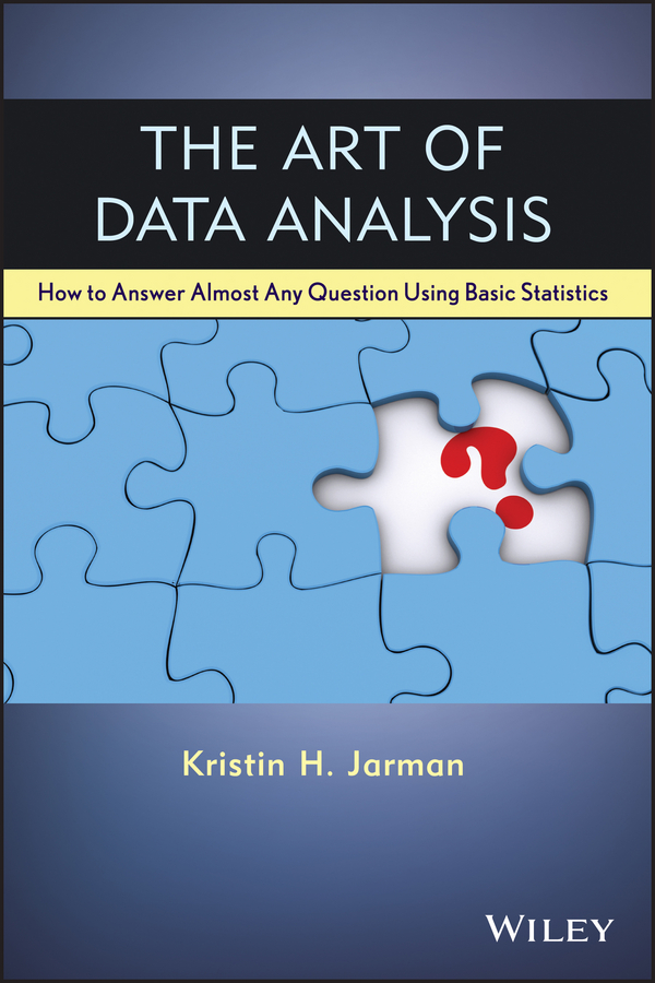 Kristin Jarman H. The Art of Data Analysis. How to Answer Almost Any Question Using Basic Statistics alan anderson statistics for big data for dummies