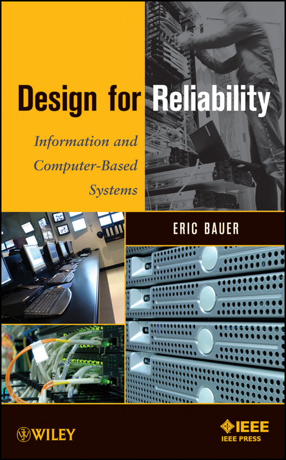 Eric Bauer Design for Reliability. Information and Computer-Based Systems reliability and availability engineering