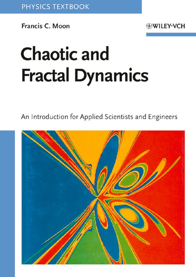 Francis Moon C. Chaotic and Fractal Dynamics. Introduction for Applied Scientists and Engineers spillman william b fiber optic sensors an introduction for engineers and scientists
