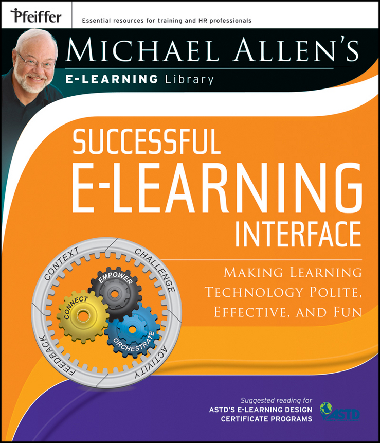 Michael Allen W. Michael Allen's Online Learning Library: Successful e-Learning Interface. Making Learning Technology Polite, Effective, and Fun david moore richard designing online learning with flash