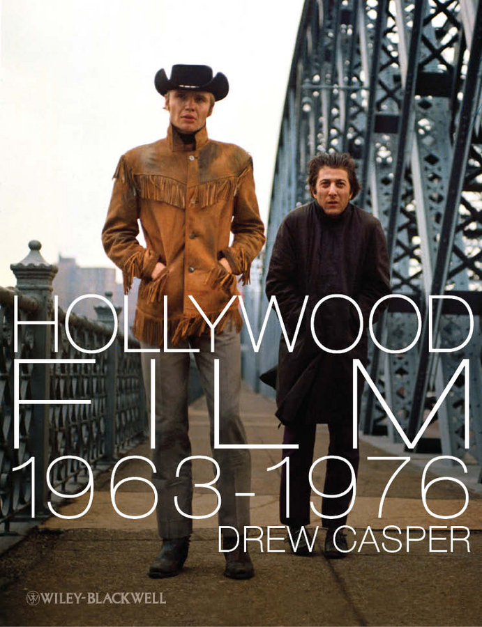 Drew Casper Hollywood Film 1963-1976. Years of Revolution and Reaction robert eberwein the hollywood war film