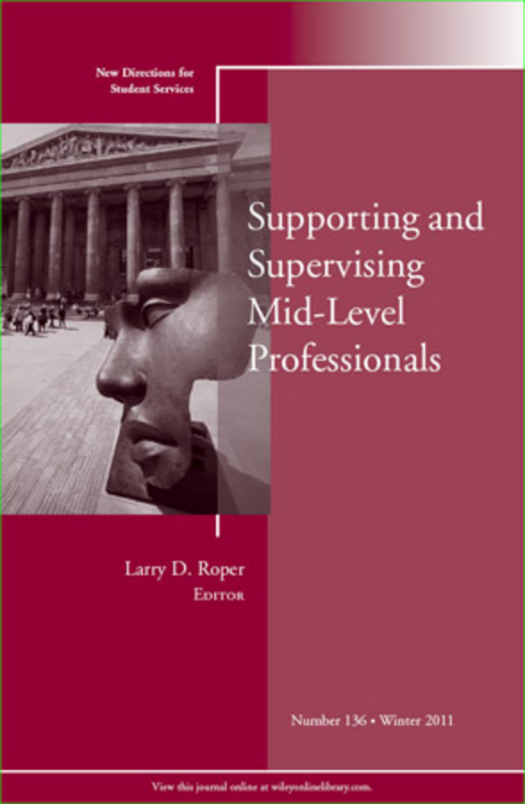 Larry Roper D. Supporting and Supervising Mid-Level Professionals. New Directions for Student Services, Number 136 marianne huger s fostering the increased integration of students with disabilities new directions for student services number 134