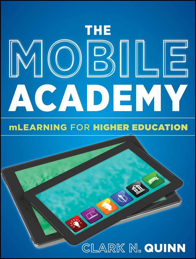 Clark Quinn N. The Mobile Academy. mLearning for Higher Education lessons from research on project based learning in higher education