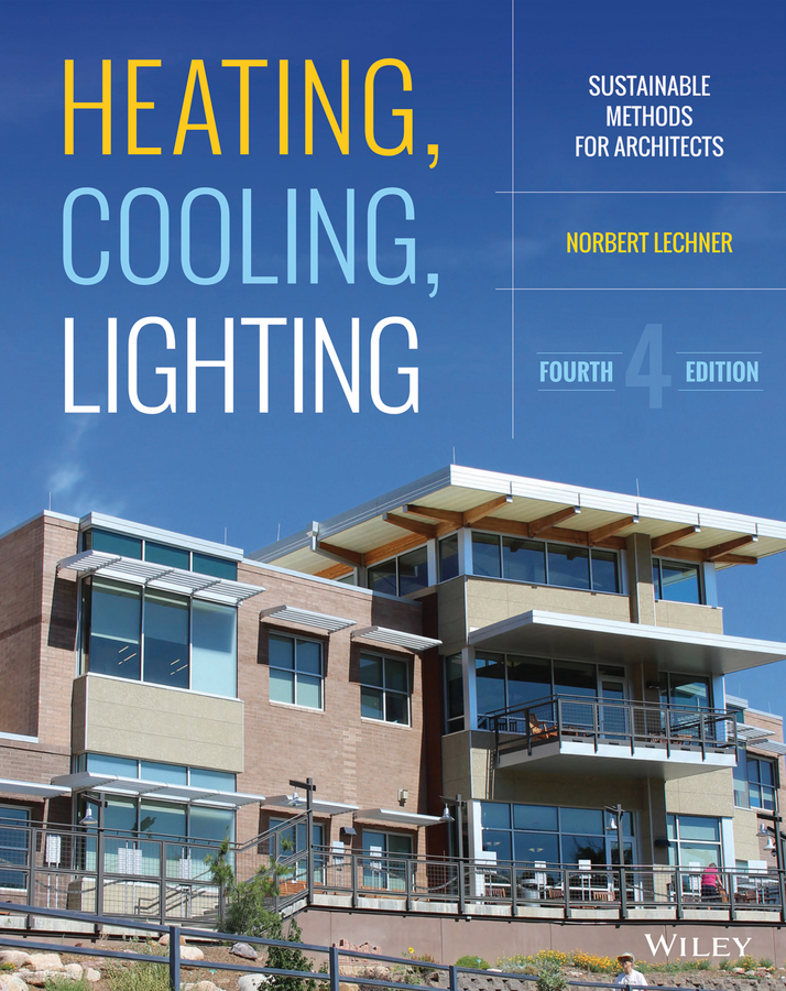 Norbert Lechner Heating, Cooling, Lighting. Sustainable Design Methods for Architects ulrich pfammatter building for a changing culture and climate world atlas of sustainable arrchitecture