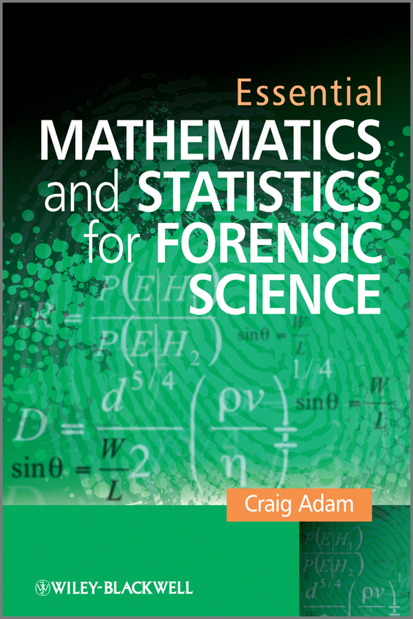 Craig Adam Essential Mathematics and Statistics for Forensic Science douglas ubelaker h forensic science current issues future directions