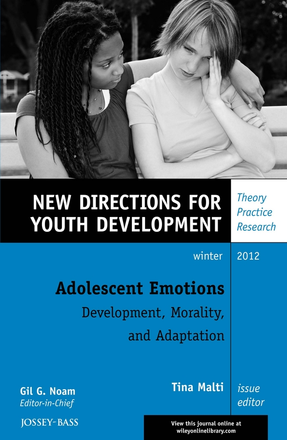 Tina Malti Adolescent Emotions: Development, Morality, and Adaptation. New Directions for Youth Development, Number 136 noam gil g evidence based bullying prevention programs for children and youth new directions for youth development number 133 isbn 9781118364499