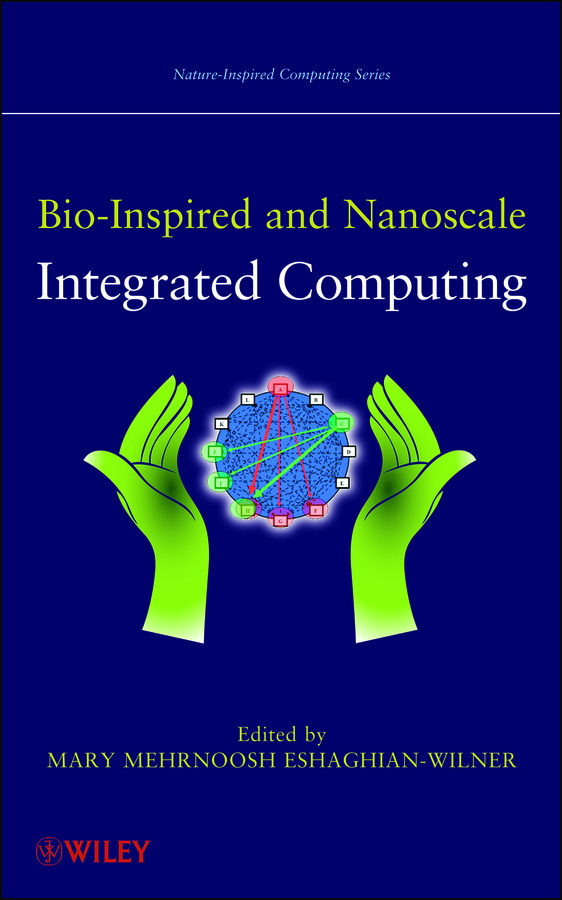 Mary Eshaghian-Wilner Mehrnoosh Bio-Inspired and Nanoscale Integrated Computing loong tak lim postharvest biology and nanotechnology