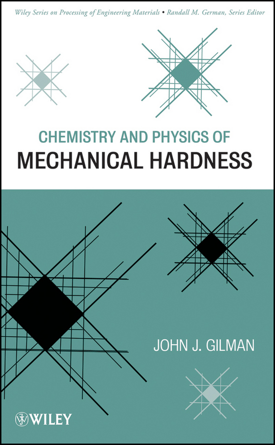 John Gilman J. Chemistry and Physics of Mechanical Hardness john gilman j chemistry and physics of mechanical hardness
