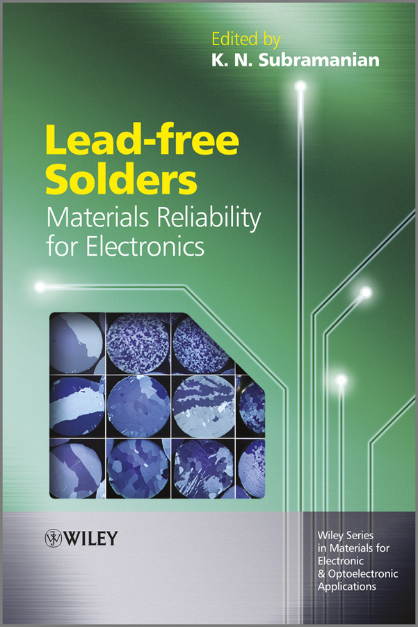 K. Subramanian Lead-free Solders. Materials Reliability for Electronics