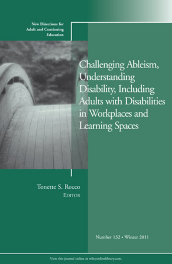 Фото - Tonette Rocco S. Challenging Ableism, Understanding Disability, Including Adults with Disabilities in Workplaces and Learning Spaces. New Directions for Adult and Continuing Education, Number 132 wrigley heide spruck adult civic engagement in adult learning new directions for adult and continuing education number 135
