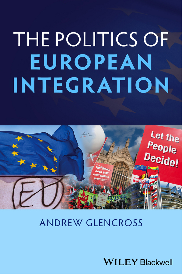 Andrew Glencross Politics of European Integration. Political Union or a House Divided? цена
