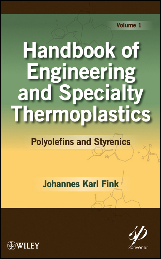 Johannes Fink Karl Handbook of Engineering and Specialty Thermoplastics, Volume 1. Polyolefins and Styrenics johannes fink karl handbook of engineering and specialty thermoplastics volume 2 water soluble polymers