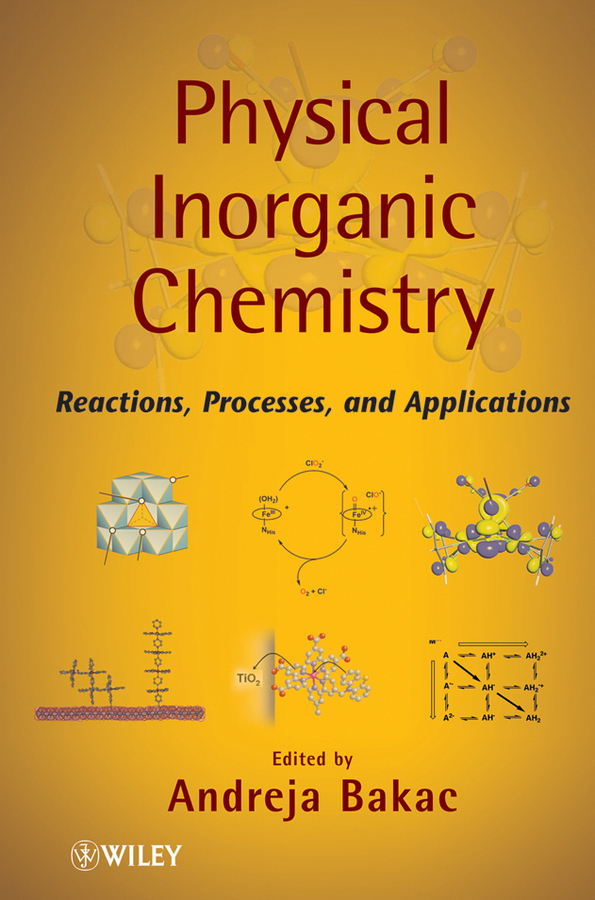 Andreja Bakac Physical Inorganic Chemistry. Reactions, Processes, and Applications adv physical organic chemistry v10 apl 10