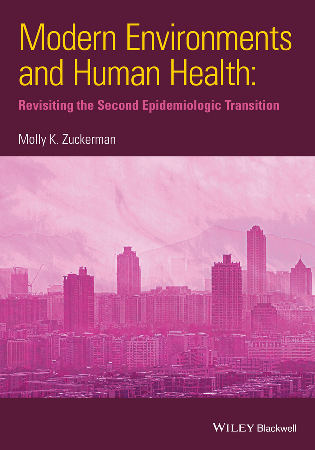 Molly Zuckerman K. Modern Environments and Human Health. Revisiting the Second Epidemiological Transition french hugh m changing cold environments a canadian perspective isbn 9781119950165