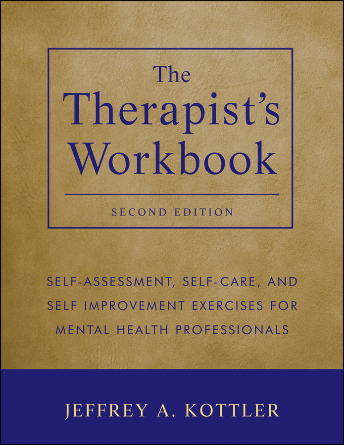 Jeffrey Kottler A. The Therapist's Workbook. Self-Assessment, Self-Care, and Self-Improvement Exercises for Mental Health Professionals gill hasson confidence pocketbook little exercises for a self assured life isbn 9780857087317