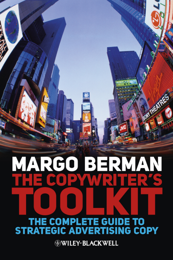 Margo Berman The Copywriter's Toolkit. The Complete Guide to Strategic Advertising Copy margo berman the copywriter s toolkit the complete guide to strategic advertising copy