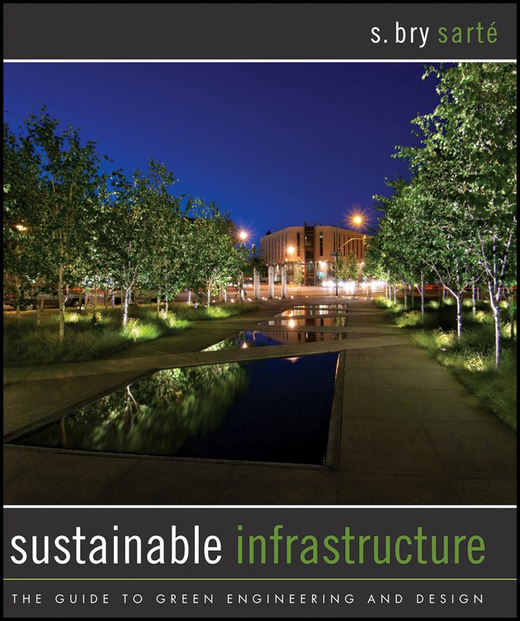 S. Sarte Bry Sustainable Infrastructure. The Guide to Green Engineering and Design water supply and urban drainage engineering