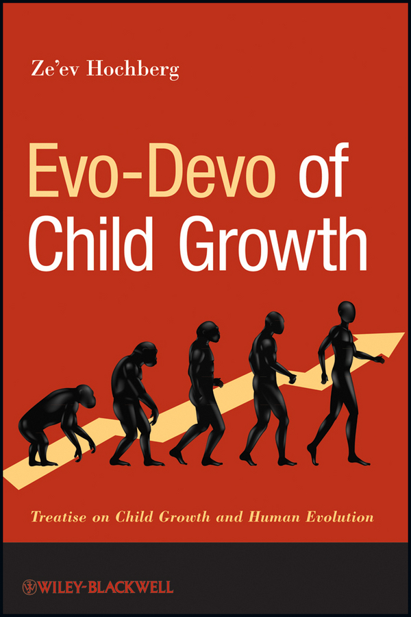 Ze'ev Hochberg Evo-Devo of Child Growth. Treatise on Child Growth and Human Evolution evolution development within big history evolutionary and world system paradigms