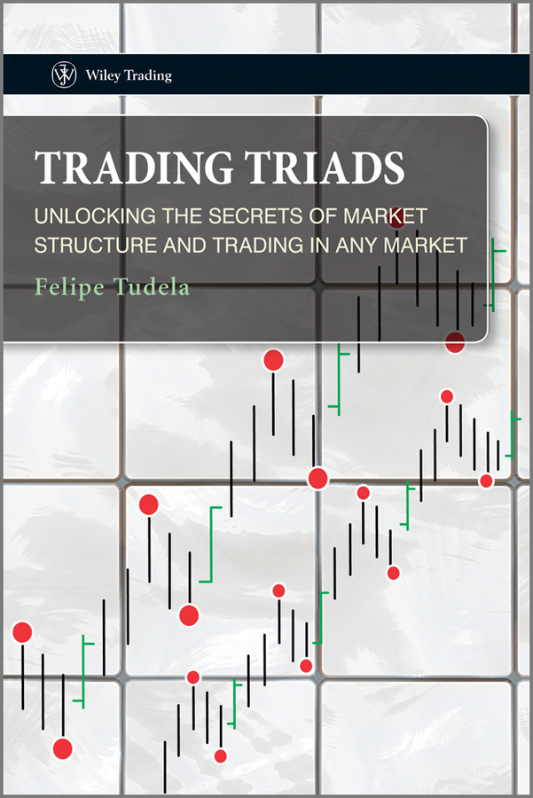 Felipe Tudela Trading Triads. Unlocking the Secrets of Market Structure and Trading in Any Market alpesh patel the online trading cookbook