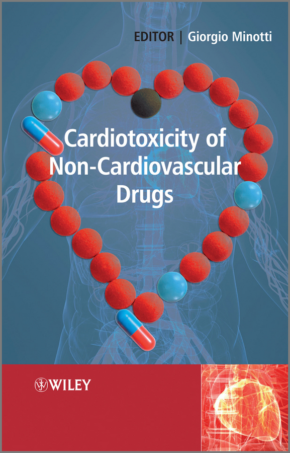 Giorgio Minotti Cardiotoxicity of Non-Cardiovascular Drugs barratt michael j drug repositioning bringing new life to shelved assets and existing drugs isbn 9781118274378