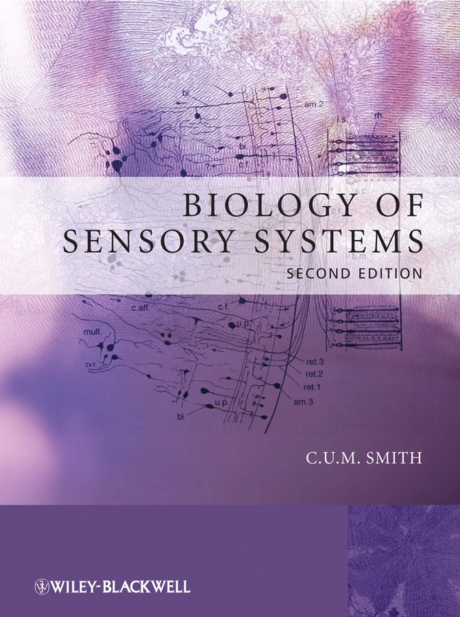 C. U. M. Smith Biology of Sensory Systems genetics and molecular biology second edition