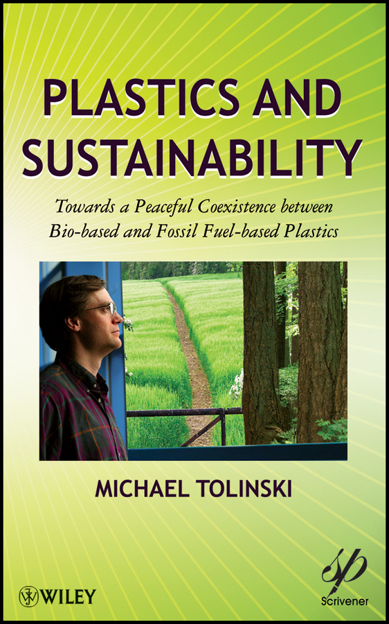 Michael Tolinski Plastics and Sustainability. Towards a Peaceful Coexistence between Bio-based and Fossil Fuel-based Plastics цена и фото