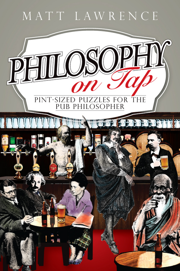 Matt Lawrence Philosophy on Tap. Pint-Sized Puzzles for the Pub Philosopher girls letter and beer print tee