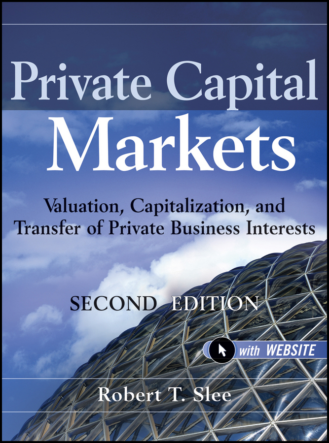 Robert Slee T. Private Capital Markets. Valuation, Capitalization, and Transfer of Private Business Interests papson stephen landscapes of capital