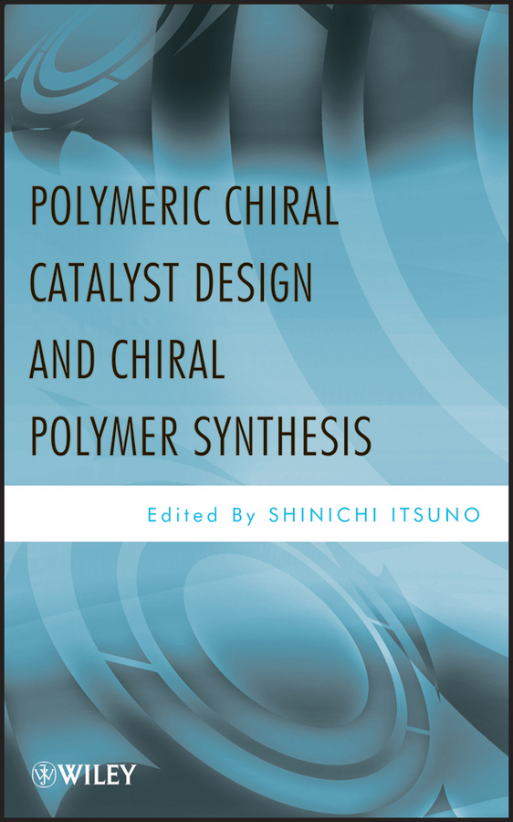 Shinichi Itsuno Polymeric Chiral Catalyst Design and Chiral Polymer Synthesis недорго, оригинальная цена