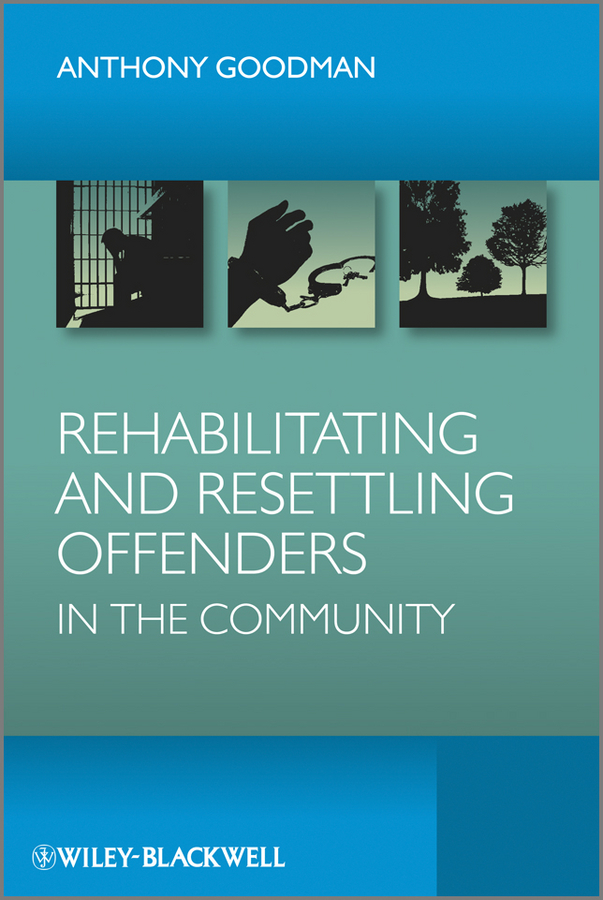 Anthony Goodman H. Rehabilitating and Resettling Offenders in the Community rolf boldrewood the crooked stick or pollie s probation