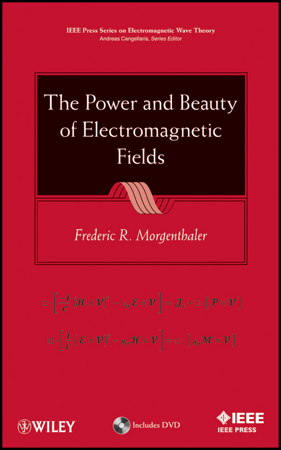 Frederic Morgenthaler R. The Power and Beauty of Electromagnetic Fields tamer becherrawy mechanical and electromagnetic vibrations and waves isbn 9781118586549