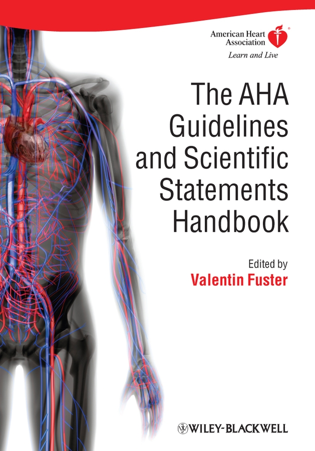 Valentin Fuster The AHA Guidelines and Scientific Statements Handbook