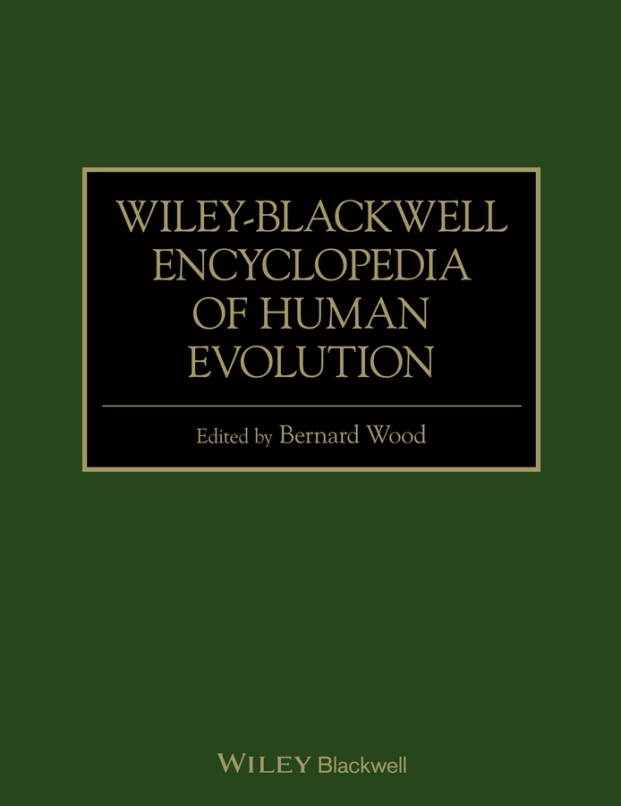 Bernard Wood Wiley-Blackwell Encyclopedia of Human Evolution soucek mark d concise encyclopedia of high performance silicones