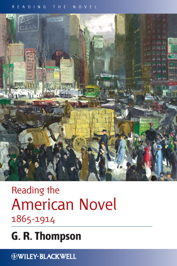 G. Thompson R. Reading the American Novel 1865-1914 a new literary history of america