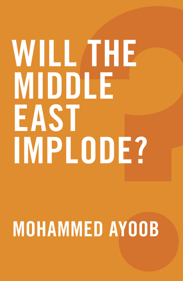 Mohammed Ayoob Will the Middle East Implode? east of the chesapeake