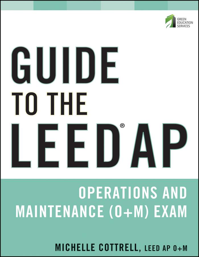 Michelle Cottrell Guide to the LEED AP Operations and Maintenance (O+M) Exam