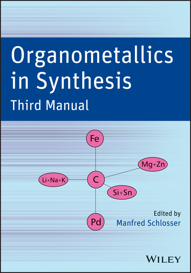 Manfred Schlosser Organometallics in Synthesis, Third Manual