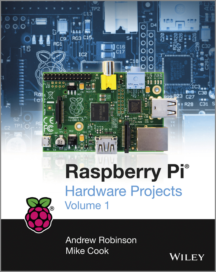 Andrew Robinson Raspberry Pi Hardware Projects 1 richard wentk raspberry pi for kids for dummies