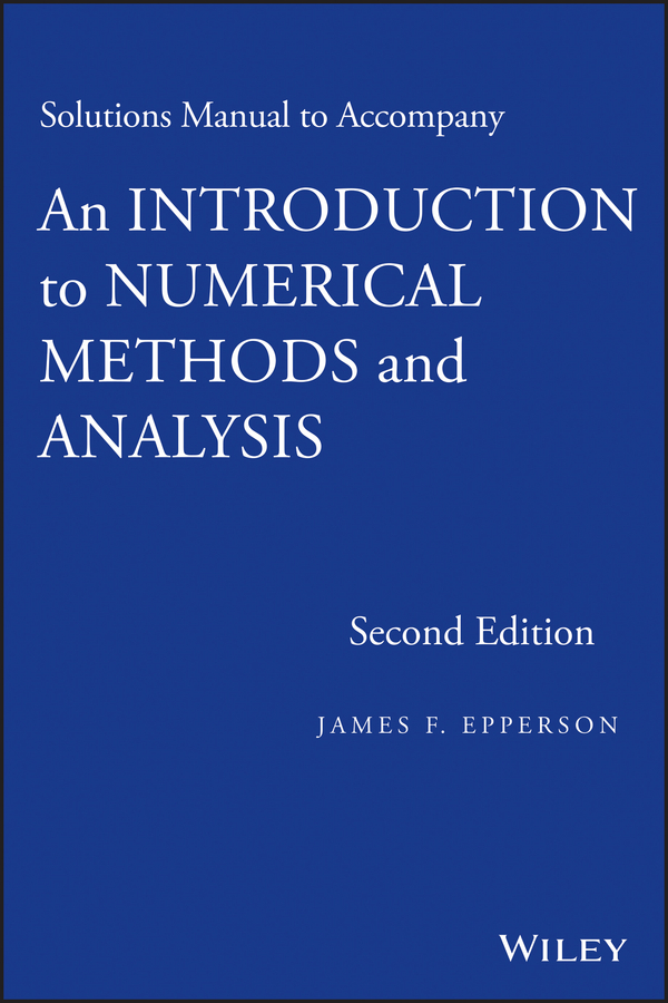 James Epperson F. Solutions Manual to accompany An Introduction to Numerical Methods and Analysis eisley joe g analysis of structures an introduction including numerical methods