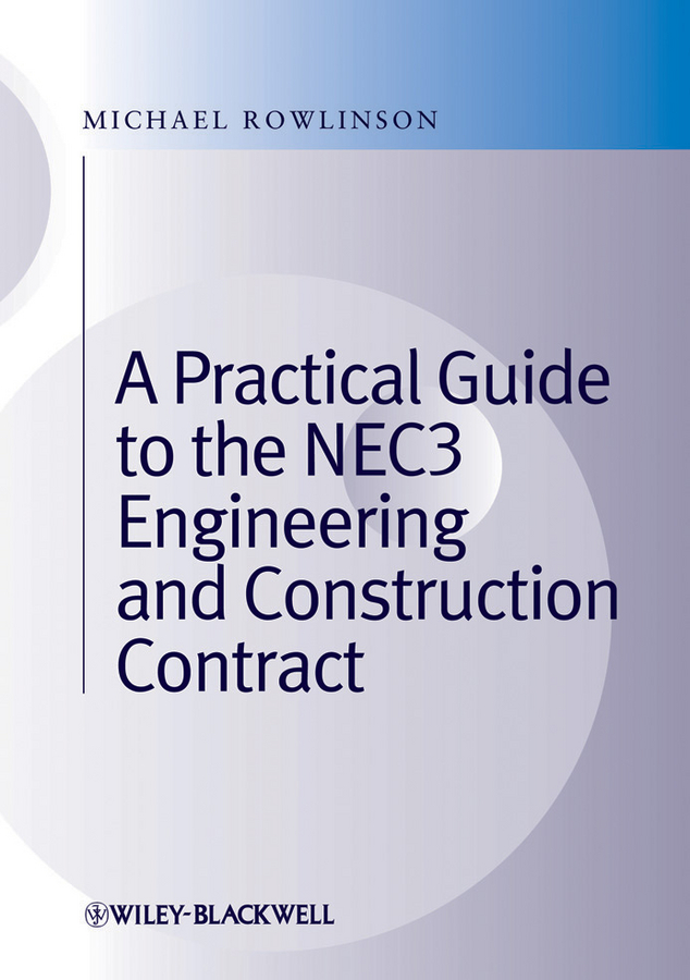 Michael Rowlinson A Practical Guide to the NEC3 Engineering and Construction Contract failure of contracts