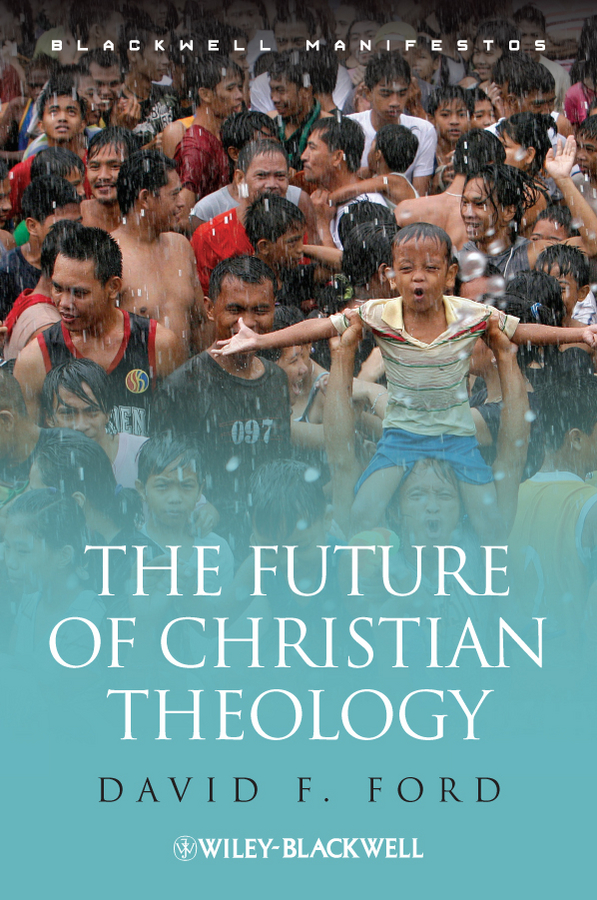 David Ford F. The Future of Christian Theology david fergusson the blackwell companion to nineteenth century theology isbn 9781444319989
