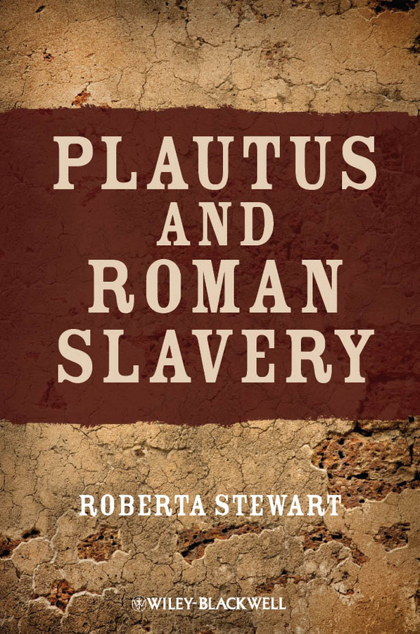 Roberta Stewart Plautus and Roman Slavery peter hunt ancient greek and roman slavery