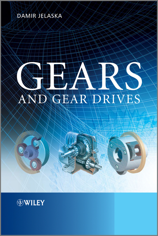 Damir Jelaska T. Gears and Gear Drives chang liang xia permanent magnet brushless dc motor drives and controls