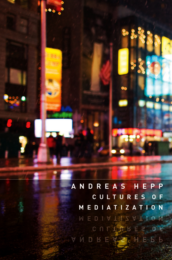 Andreas Hepp Cultures of Mediatization