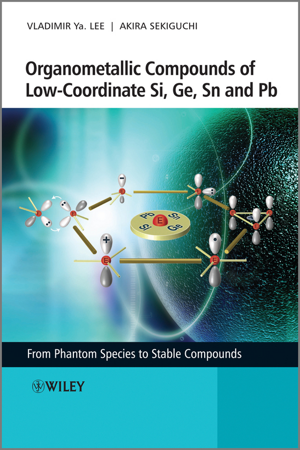 Lee Vladimir Ya. Organometallic Compounds of Low-Coordinate Si, Ge, Sn and Pb. From Phantom Species to Stable Compounds цена